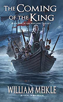 The Coming of the King (Watchers Book 1) by [Meikle, William]