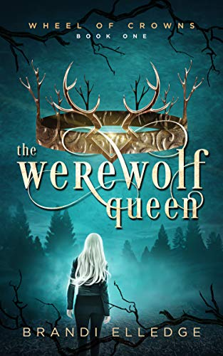 The Werewolf Queen (Wheel of Crowns Book 1) by [Elledge, Brandi]