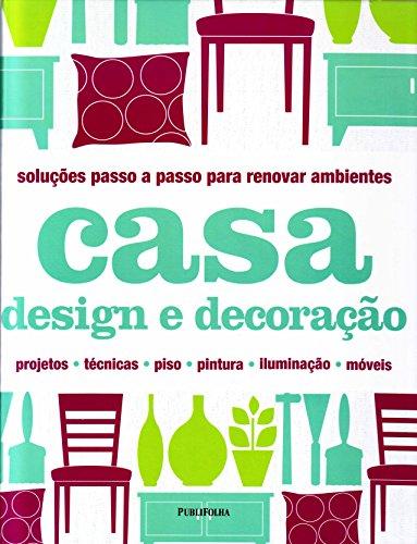 Soluções Passo a Passo Para Renovar Ambientes. Casa Design e Decoração