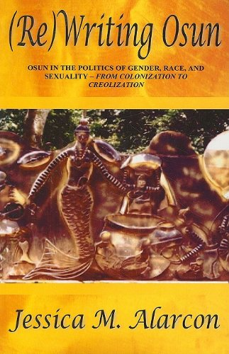 (Re)writing Osun: Osun in the Politics of Gender, Race and Sexuality - From Colonization to Creolization