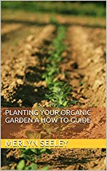 Planting your organic garden a How To guide