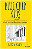 Blue Chip Kids: What Every Child (and Parent) Should Know About Money, Investing, and the Stock Market