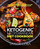 Ketogenic Mediterranean Diet Cookbook: Low Carb Mediterranean Recipes to Lose Weight Fast