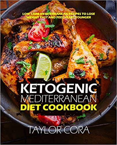 Download Epub Free Ketogenic Mediterranean Diet Cookbook: Low Carb Mediterranean Recipes to Lose Weight Fast and Feel Years Younger