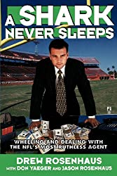 A Shark Never Sleeps: Wheeling and Dealing with the NFL's Most Ruthless Agent