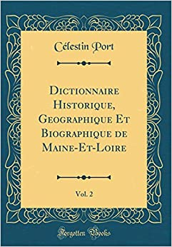 Book Dictionnaire Historique, Géographique Et Biographique de Maine-Et-Loire, Vol. 2 (Classic Reprint) (French Edition)