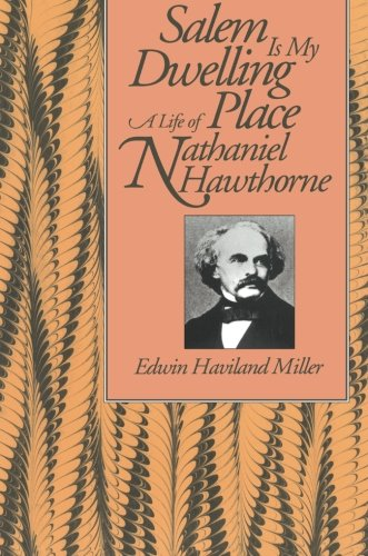 Salem Is My Dwelling Place: Life Of Nathaniel Hawthorne (Place Haviland)