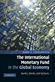 The International Monetary Fund in the Global Economy: Banks, Bonds, and Bailouts