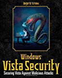 Windows Vista Security, Roger A. Grimes and Jesper M. Johansson, 0470101555