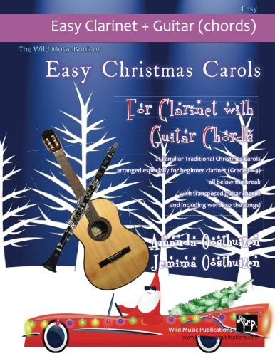 The Wild Music Book of Easy Christmas Carols for Clarinet with Guitar Chords: 21 Traditional Christmas Carols arranged especially for clarinet of ... to the songs. In easy keys for the clarinet. (Clarinet Songs For Christmas)