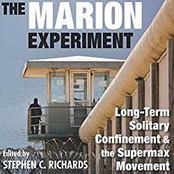 The Marion Experiment: Long-Term Solitary Confinement and the Supermax Movement