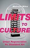 Limits to Culture : Urban Regeneration vs. Dissident Art, Miles, Malcolm, 0745334342