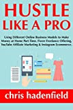 Hustle Like a Pro (Part-Time Work 2018): Earning Money from Your Homebased Business Through Fiverr Freelance Offering, YouTube Affiliate Marketing & Instagram Ecommerce.