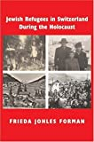Jewish Refugees in Switzerland During the Holocaust, Frieda Johles Forman, 0853039518