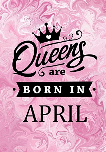 Queens are Born in April: Pink Marble Journal, Memory Book Birthday Present For Her, Keepsake, Diary, Beautifully lined pages Notebook - Gifts for Women