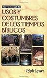 Nuevo Manual de Usos y Costumbres de los Tiempos Biblicos, Ralph Gower, 0825412803