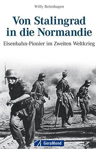 Von Stalingrad in die Normandie: Eisenbahn-Pionier im Zweiten Weltkrieg