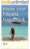 Know your Filipina Handbook: Your best guide for dating Filipinas. History,culture,traditions during holidays,knowing what's on their minds. 81 questions of foreigners to filipinas and manymore.