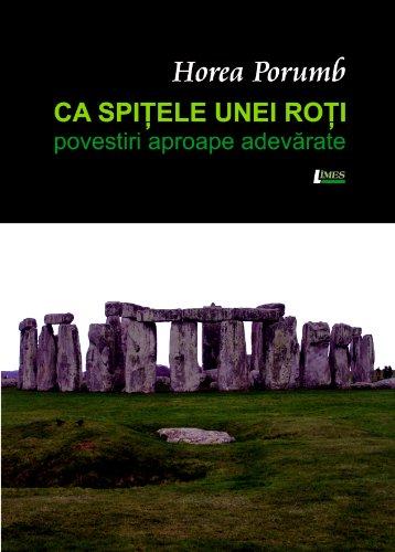 Ca Spitele Unei Roti: Povestiri aproape adevarate (Horea Porumb - Eseuri si proza in limba romana Vol. 3) (Italian Edition)