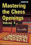 Mastering The Chess Openings Volume 4-John Watson