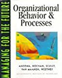 Managing for the Future : Organizational Behavior and Procedures, Ancona, Deborah and Kochan, 0538875461