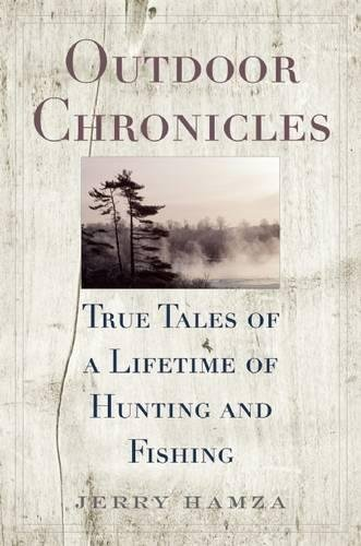 Outdoor Chronicles: True Tales of a Lifetime of Hunting and Fishing ()