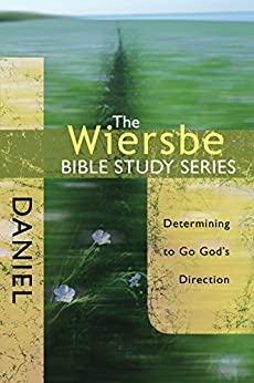 The Wiersbe Bible Study Series: Daniel: Determining to Go God's Direction by [Wiersbe, Warren W.]