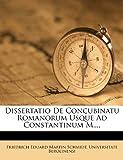 Dissertatio de Concubinatu Romanorum Usque Ad Constantinum M... ., Universitate Berolinensi, 1273573064