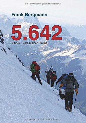 5.642: Elbrus – Berg meiner Träume Taschenbuch – 30. August 2016 Frank Bergmann Books on Demand 3842350015 Sport / Sonstige Sportarten