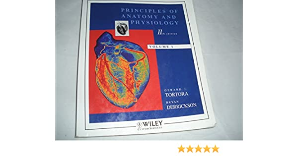 Principles of Anatomy and Physiology 11th Edition (Volume 1): Bryan ...