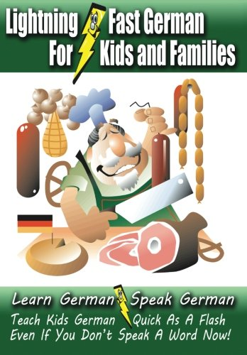 Lightning-Fast German for Kids and Families: Learn German, Speak German, Teach Kids German - Quick As A Flash, Even If You Don't Speak A Word Now! (German Edition)