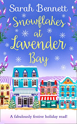(Snowflakes at Lavender Bay: A perfectly uplifting Christmas read from bestseller Sarah Bennett! (Lavender Bay, Book 3))