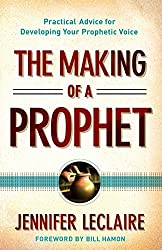 Making of a Prophet: Practical Advice for Developing Your Prophetic Voice