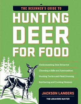 The Beginner's Guide to Hunting Deer for Food (Beginner's Guide To... (Storey)) by [Landers, Jackson]