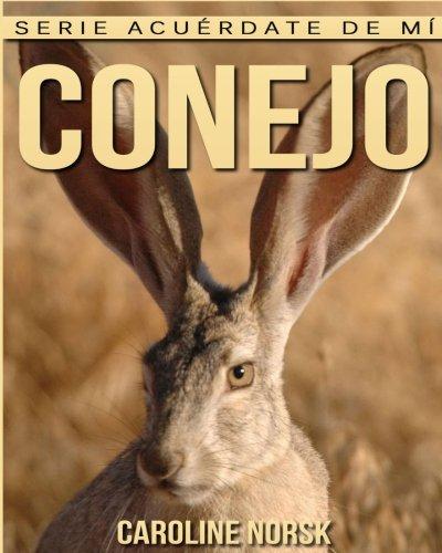 Read Online Conejo: Libro de imágenes asombrosas y datos curiosos sobre los Conejo para niños (Serie Acuérdate de mí) (Spanish Edition) PDF