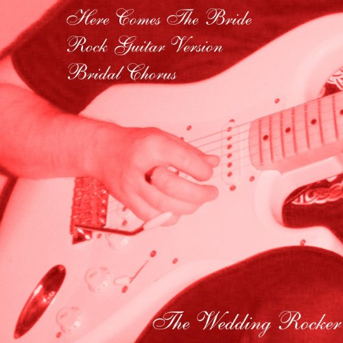 Bridal Chorus Guitar (Here Comes the Bride Bridal Chorus (Rock Guitar Version))