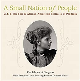 a small nation of people w e b du bois and african american portraits of progress