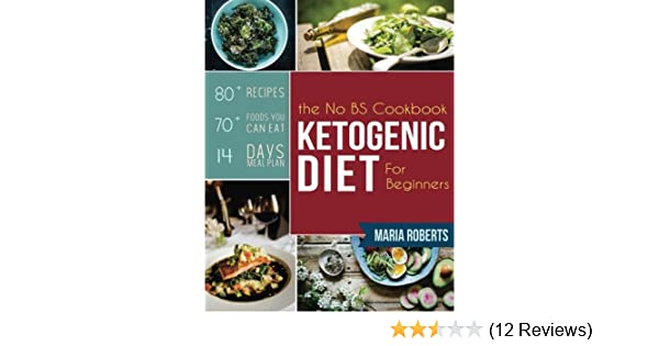 Ketogenic Diet The No BS Ketogenic Diet Cookbook for Beginners Learn the Fundamentals of the Keto Diet with Complete Keto Recipes /& Meal Plan