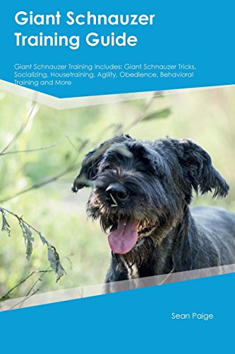 Giant Schnauzer Training Guide Giant Schnauzer Training Includes: Giant Schnauzer Tricks, Socializing, Housetraining, Agility, Obedience, Behavioral Training and More