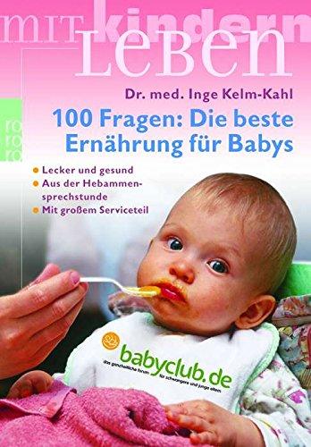 100 Fragen: Die beste Ernährung für Babys: Lecker und gesund (mit großem Serviceteil)