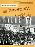 Asian Americans: The Movement and the Moment