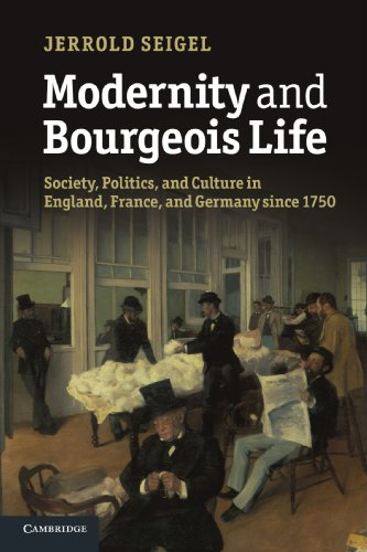 Modernity and Bourgeois Life: Society, Politics, and Culture in England, France and Germany since 1750