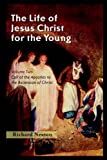 The Life of Jesus Christ for the Young, Richard Newton, 1932474897