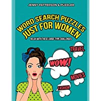 WORD SEARCH PUZZLES JUST FOR WOMEN – LARGE TYPE CHALLENGES: CHILL, UNWIND, AND HAVE A GREAT TIME WITH THIS LARGE-TYPE…