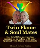 Twin Flames & Soul Mates - How to tell if you are Dating, Married to, or in Love with your Spiritual Twin Flame or Soulmate