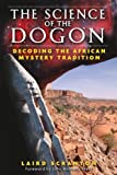 A look at the close resemblance between the creation and structure of matter in both Dogon mythology and modern science • Reveals striking similarities between Dogon symbols and those used in both the Egyptian and Hebrew religions • Demonstrates the ...