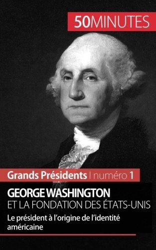 george-washington-et-la-fondation-des-etats-unis-le-president-a-lorigine-de-lidentite-americaine-fre