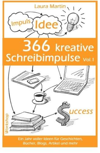 366 kreative Schreibimpulse Vol.1: Ein Jahr voller Ideen für Geschichten, Bücher, Blogs, Artikel und mehr Taschenbuch – 15. Juni 2015 Laura Martin Bücher 1514352877