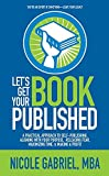 img - for Let's Get Your Book Published: A Practical Approach to Self-Publishing, Aligning with Your Purpose, Releasing Fear, Maximizing Time, & Making a Profit book / textbook / text book