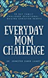 30 Day Everyday Mom Challenge Family Devotional: Raising Christian Hearts (Everyday Mom Challenge Devotion Book 1)